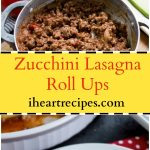 Zucchini Lasagna Roll Ups with Beef & Ricotta